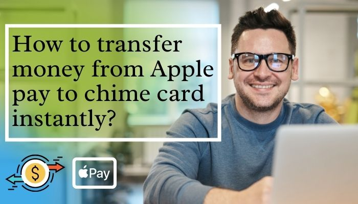How to transfer money from Apple pay to chime card instantly