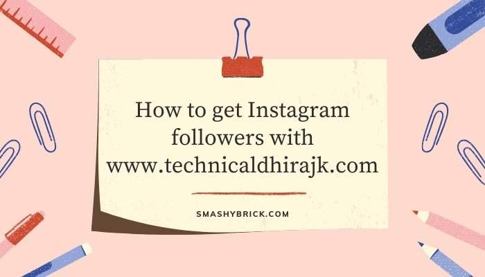 Instagram followers with www.technicaldhirajk.com